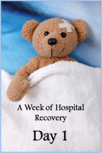 A Week of Hospital Recovery - Day 1